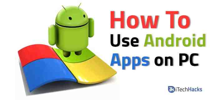 How To Use Android Apps on your PC