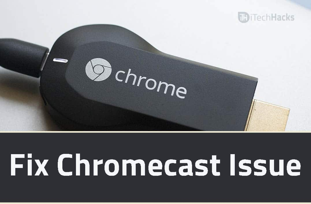 How to Fix Chromecast Not Working Issue?