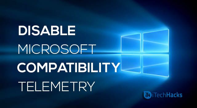 How To Disable Microsoft Compatibility Telemetry Windows 7/8/10  - Microsoft Compatibility Telemetry Windows itechhacks - How To Disable Microsoft Compatibility Telemetry (Working 2018)