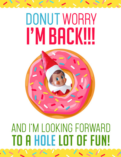 """This is a really fun (quick and easy!) Elf on the Shelf Arrival idea! Just grab this free printable """"DONUT Worry, I'm Back!"""" letter and some donuts and you are all set for your Elf's first morning back!! #elfontheshelf #christmas #arrival #ideas #letter #quick #easy #funny #toddler #elf #donut #breakfast"""