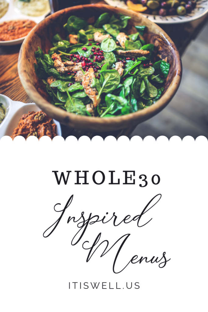Whole30 Inspired Menus from ItIsWell.us #ItIsWell #Wellness #Whole30 #MenuPlanning