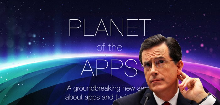 Planet of the Apps, from Stephen Colbert to Apple