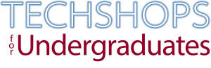 Techshops for Undergraduates graphic