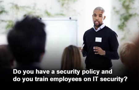 Do you have a security policy and do you train employees on IT security?