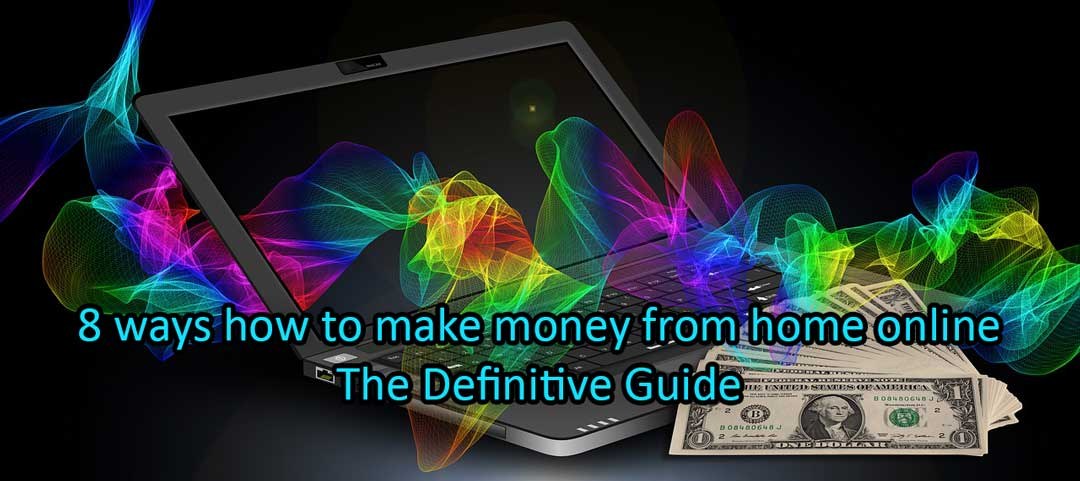 8 ways how to make money from home online – The Definitive Guide