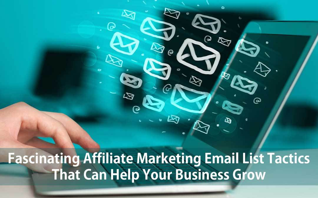 Fascinating Affiliate Marketing Email List Tactics That Can Help Your Business Grow