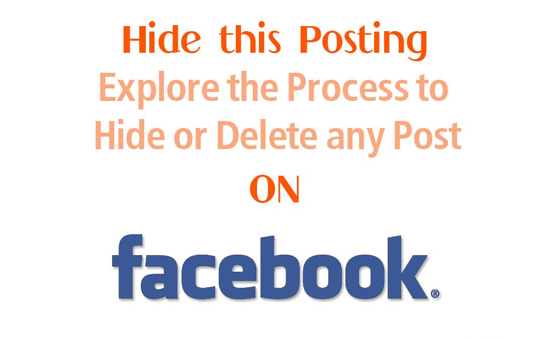 Hide this Posting: Explore the Process to Hide or Delete any Post on Facebook