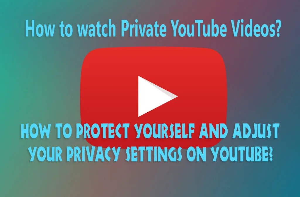 How to watch Private YouTube Videos with or without Permission