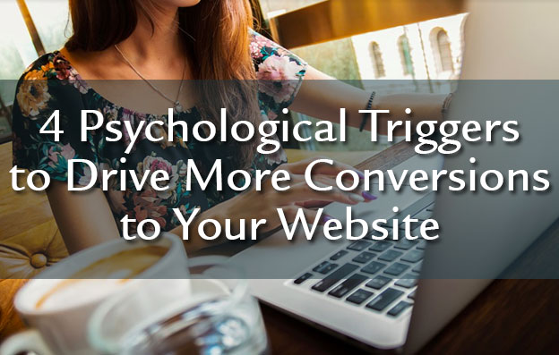 4 Psychological Triggers to Drive More Conversions to Your Website