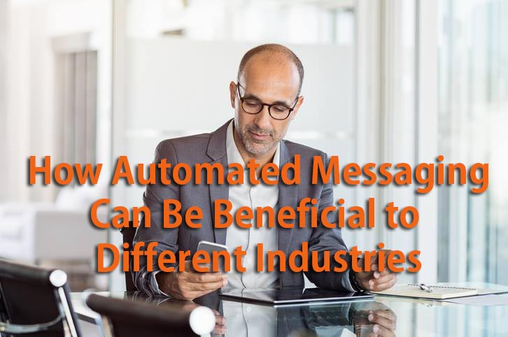 How Automated Text Messaging Can Be Beneficial to Different Industries