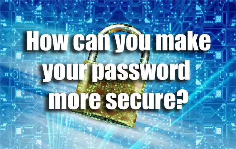 How can you make your password more secure?