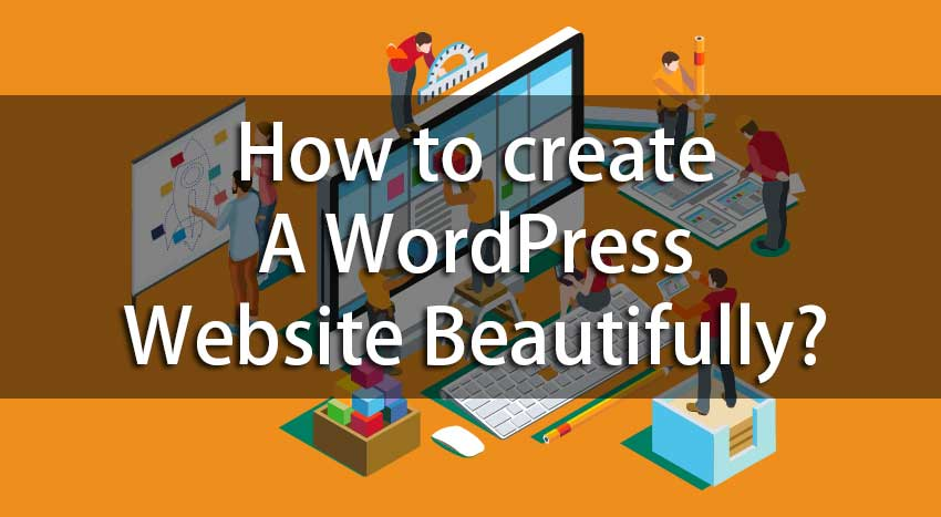 How to create a WordPress Website Beautifully?
