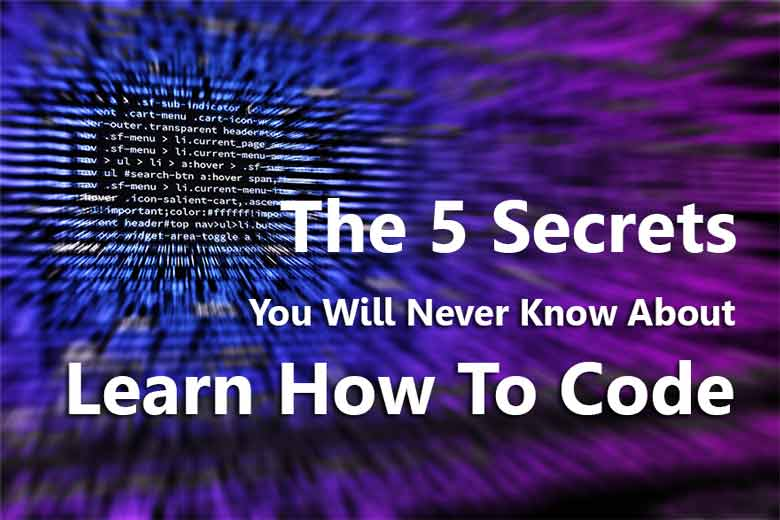 The 5 Secrets You Will Never Know About Learn How To Code