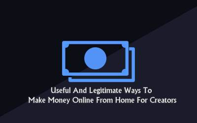 Useful And Legitimate Ways To Make Money Online From Home For Creators
