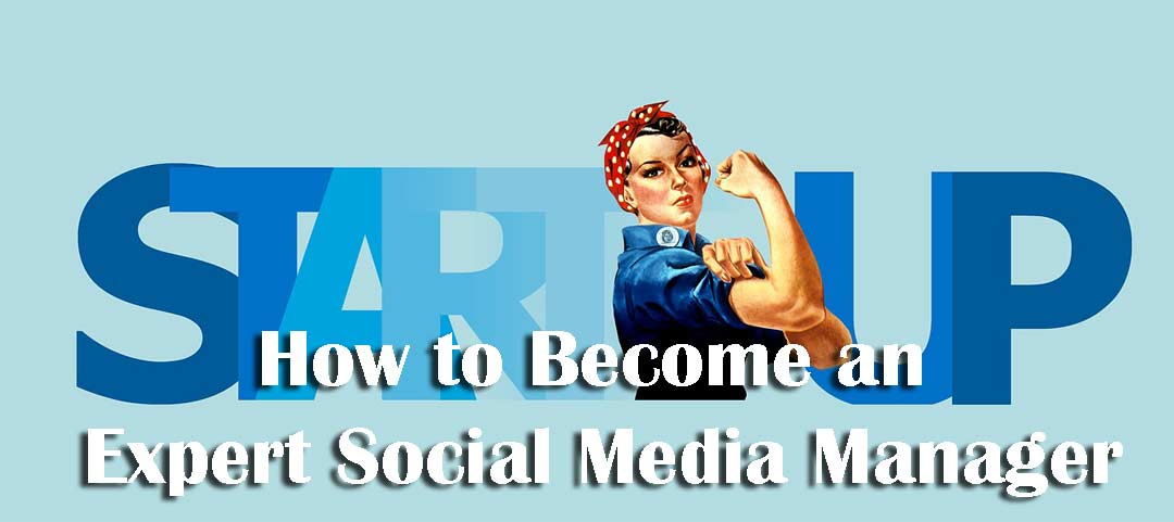 How to Become an Expert Social Media Manager?