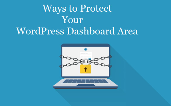 Four Ways to Protect WordPress Dashboard & Keep Your Website Safe