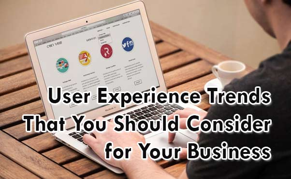 User Experience Trends That You Should Consider for Your Business