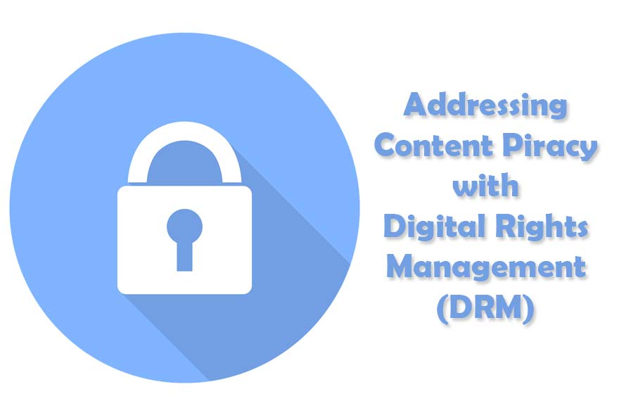 Addressing Content Piracy with Digital Rights Management (DRM)