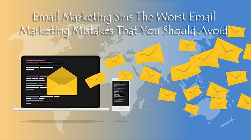 Email Marketing Sins: The Worst Email Marketing Mistakes That You Should Avoid