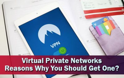 Virtual Private Networks: Reasons Why You Should Get One?