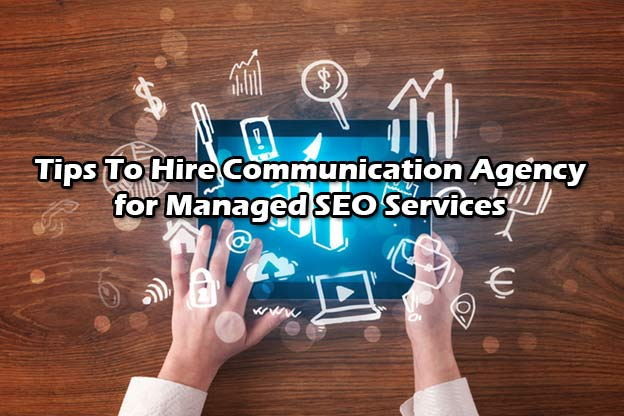 Tips To Hire Communication Agency for Managed SEO Services