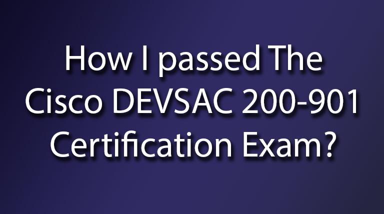 How I passed The Cisco DEVSAC 200-901 Certification Exam