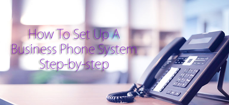 How To Set Up A Business Phone System Step-by-step