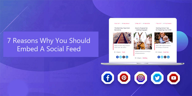 7 Reasons Why You Should Embed A Social Feed On Your Website
