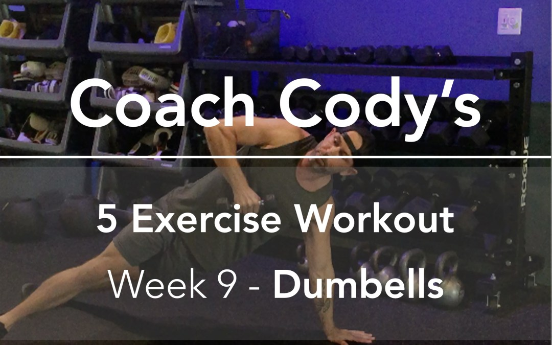 COACH CODY'S 5 EXERCISE WORKOUT: Week 9