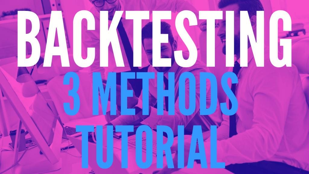 3 Forex Backtesting Methods