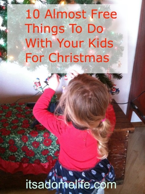 10 Almost Free Things To Do With Your Kids For Christmas