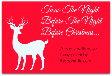 Twas the night before the night before Christmas.