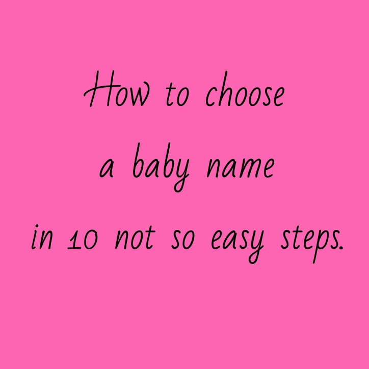 How To Choose A Baby Name In 10 Not So Easy Steps