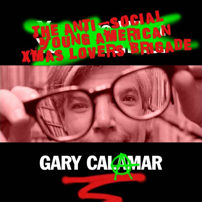 """FREE DOWNLOAD,  NEW VIDEO: CHRISTMAS ARRIVES EARLY WITH GARY CALAMAR'S """" THE ANTI-SOCIAL, YOUNG AMERICAN, CHRISTMAS LOVERS BRIGADE"""""""