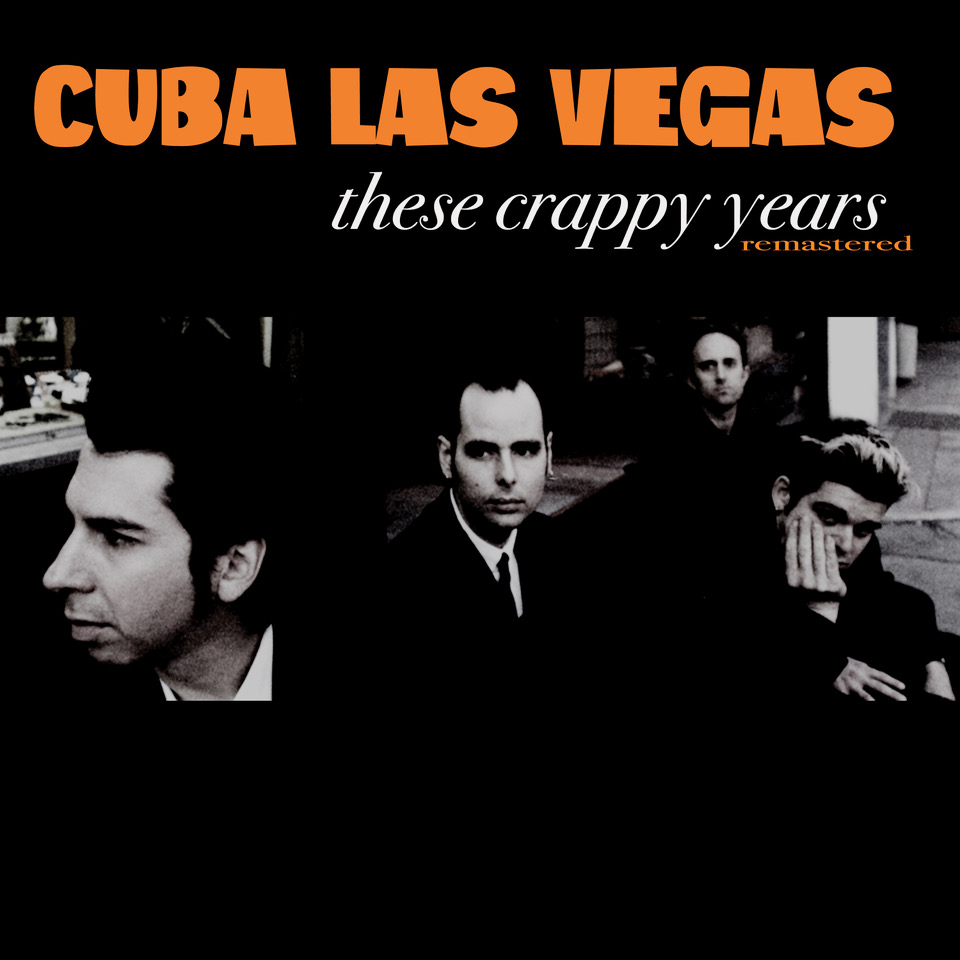 Lounge Balladeers Cuba Las Vegas Reissue These Crappy Years (Remastered) this Friday via Funzalo Records