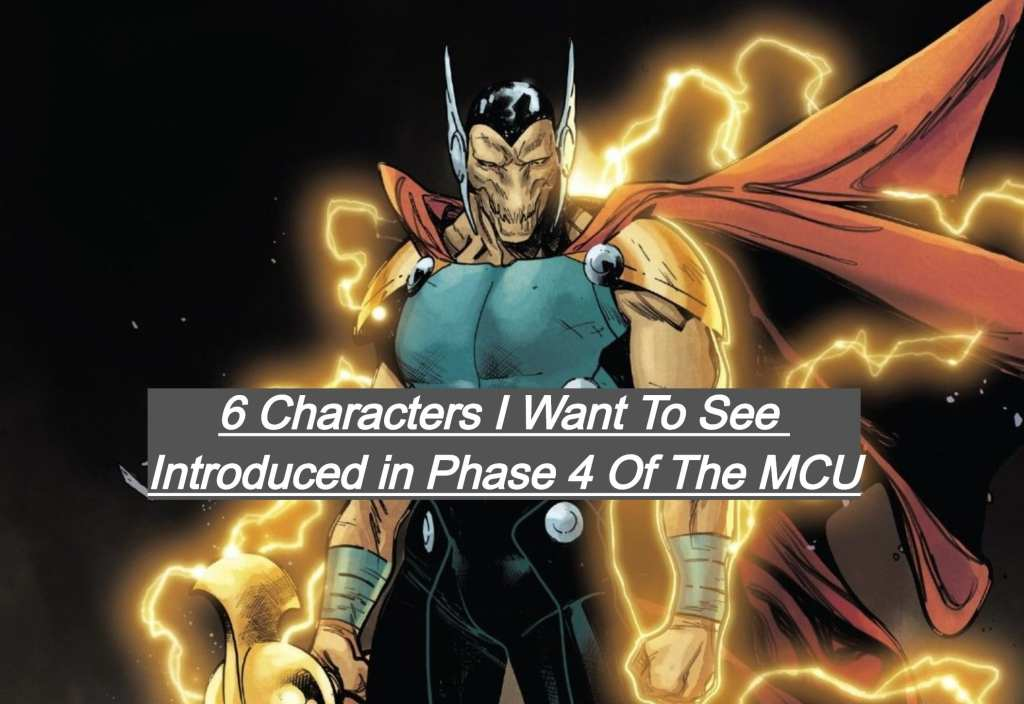 6 Characters I Want To See Introduced In Phase 4 Of The MCU