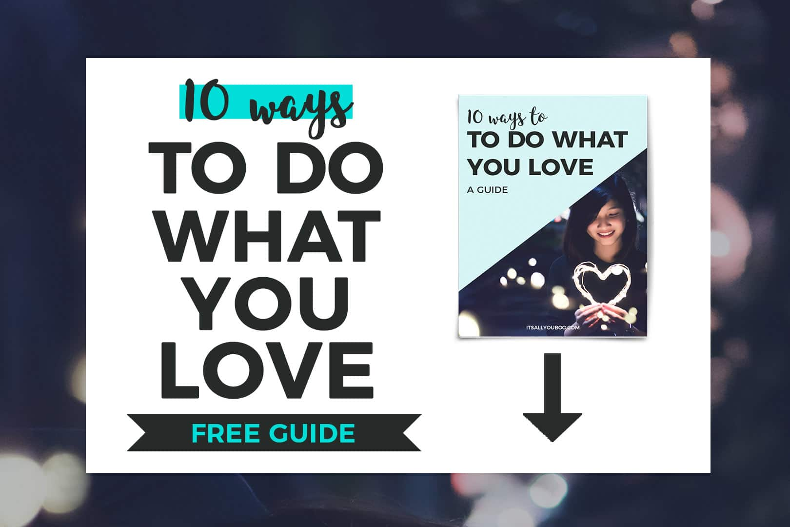 10 Ways to Do what you love Free Guide, It's All You Boo