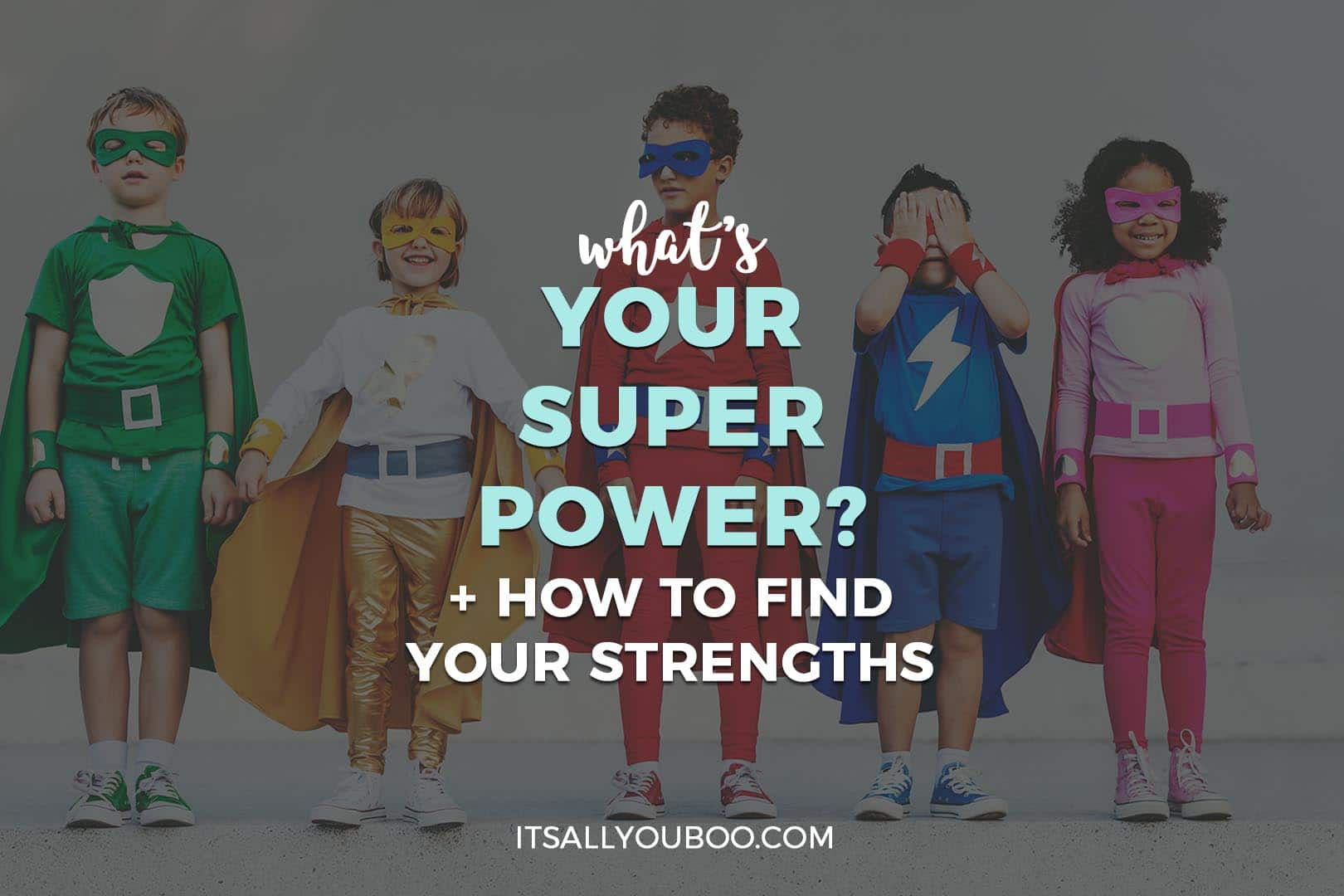 What's Your Superpower? How to Find Your Strengths
