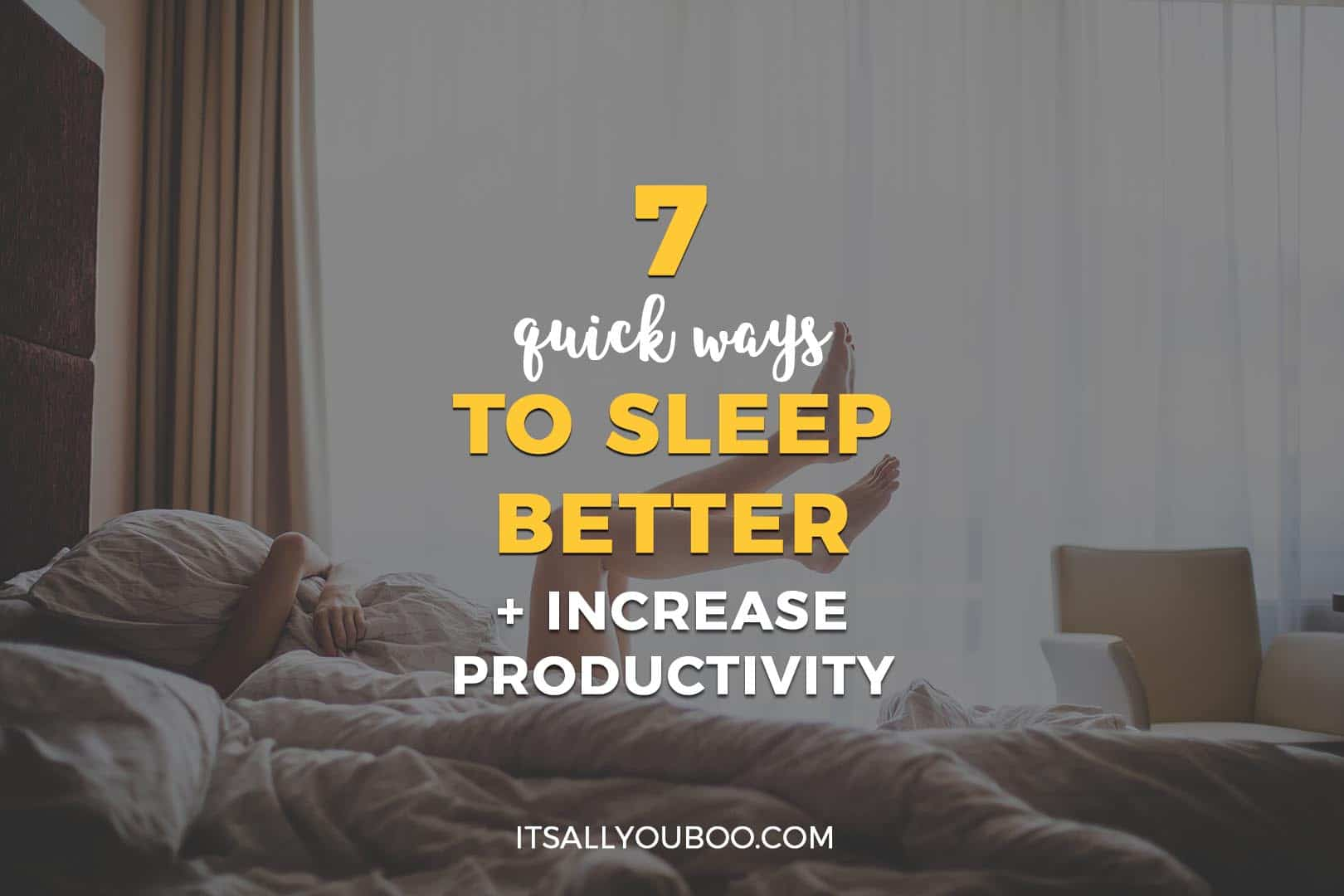 7 Quick Ways to Sleep Better and Increase Productivity