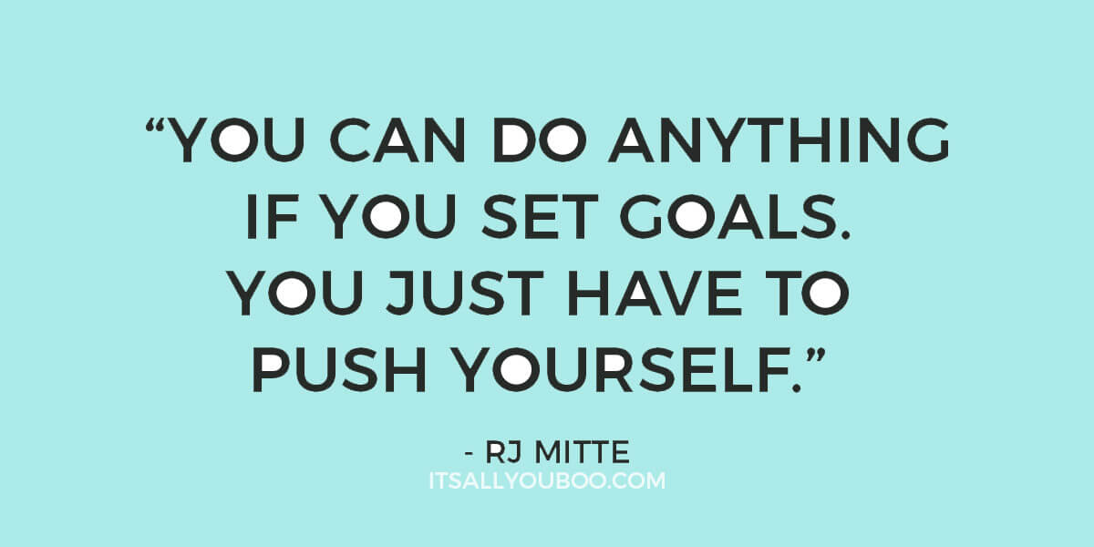 "Quote: ""You can do anything if you set goals. You just have to push yourself."" - RJ Mitte"