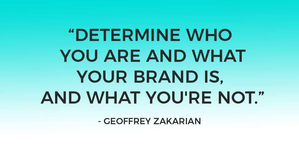 """Quote: """"Determine who you are and what your brand is, and what you're not. The rest of it is just a lot of noise."""" – Geoffrey Zakarian"""
