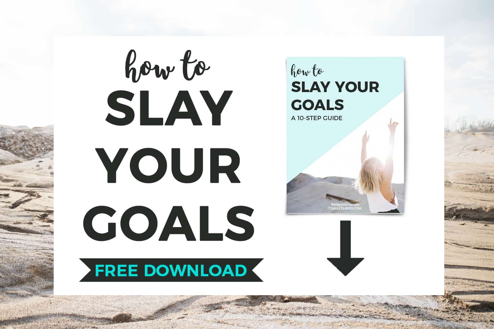 How do you achieve your dreams? How do you set goals and achieve them? Download your FREE 10-step Slay Your Goals Guide.
