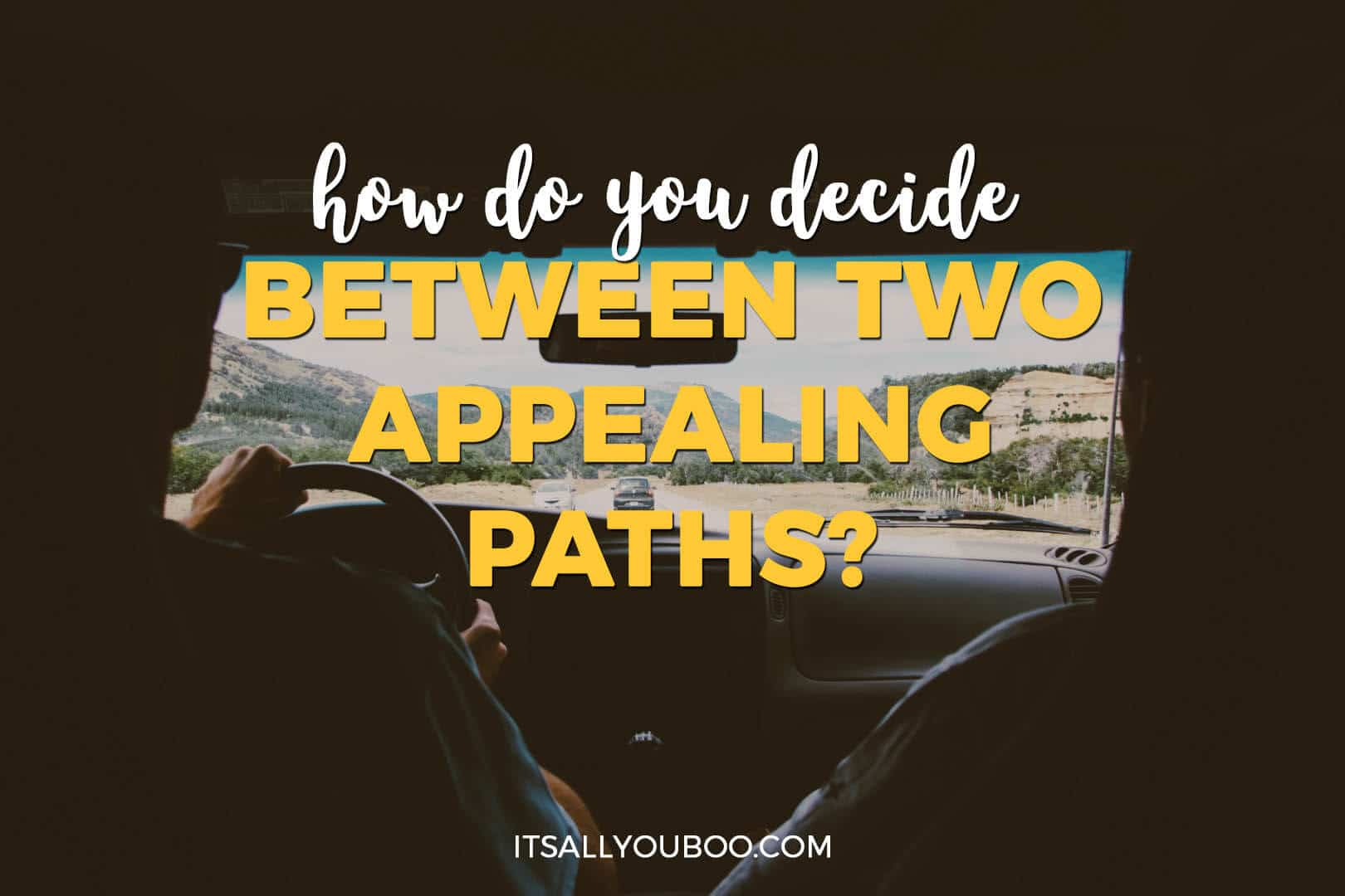 "a man driving a car, with ""How do you decide between two appealing paths"""