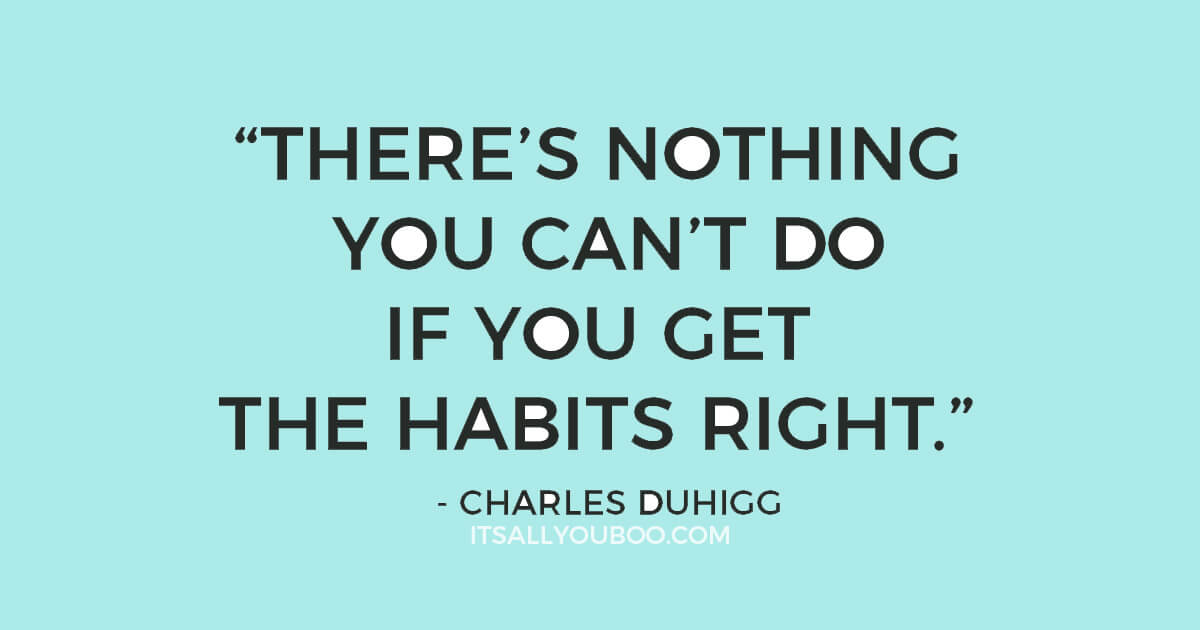 """Quote """"""""there's nothing you can't do if you get the habits right."""" ― Charles Duhigg"""""""