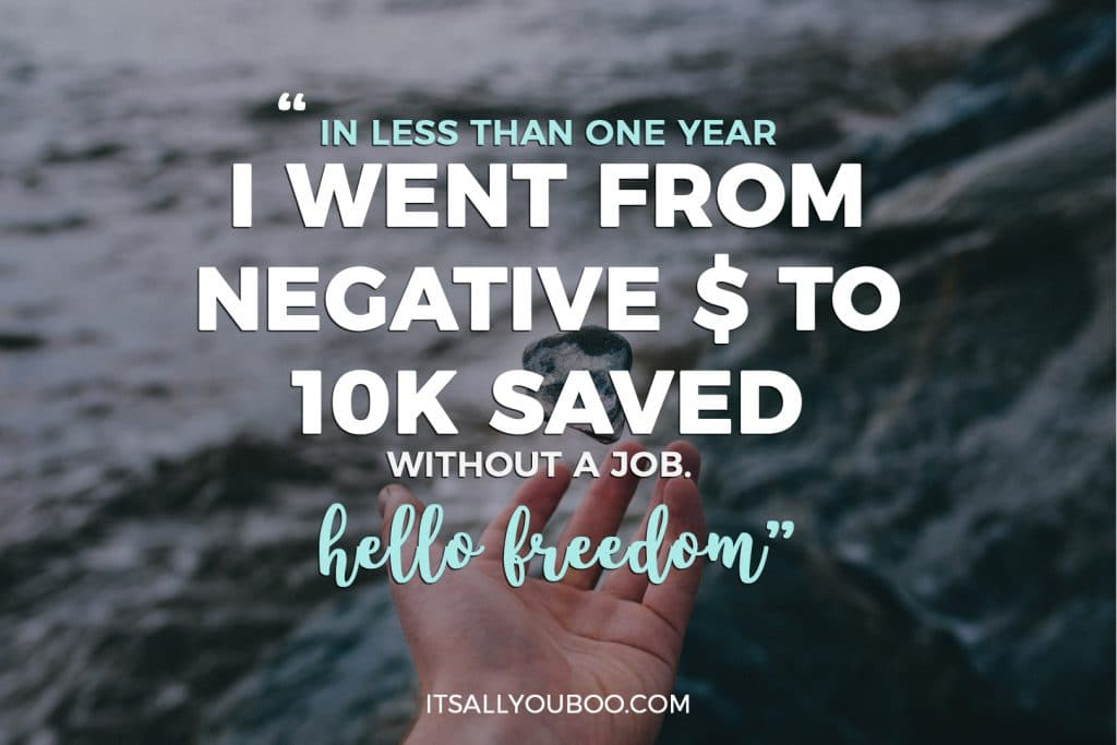 """""""In less than one year I went from negative $1 to 10K saved without a job. hello freedom"""""""