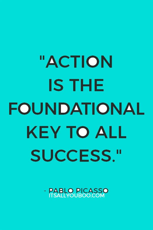 """""""Action is the foundational key to all success."""" – Pablo Picasso"""