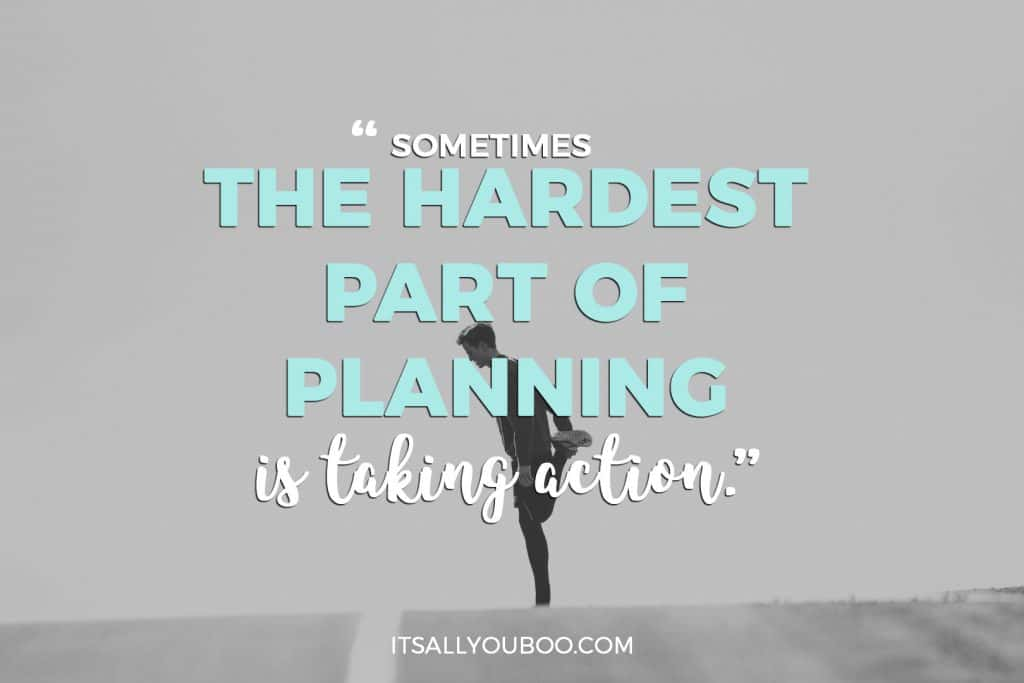 """Sometimes the hardest part of planning is taking action."""