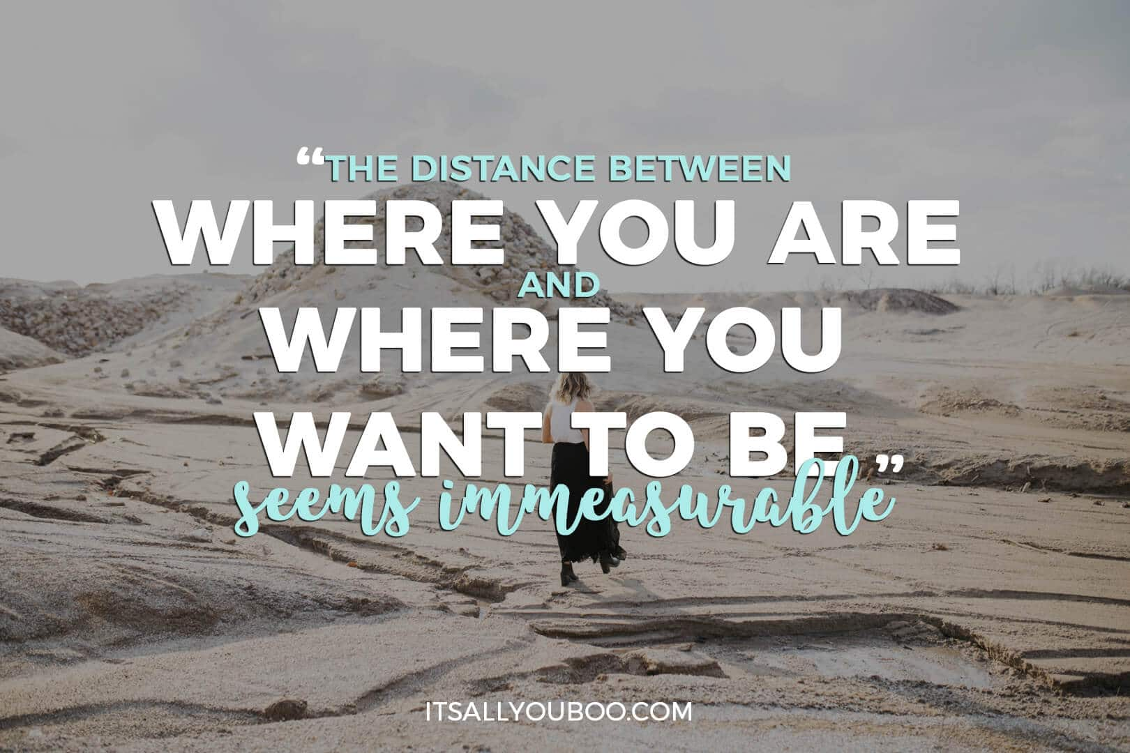 "Photo of a woman walking in the desert with + Quote: ""The distance between where you are and where you want to be seems immeasurable"" - Nadalie Bardo (achieving goals quotes)"