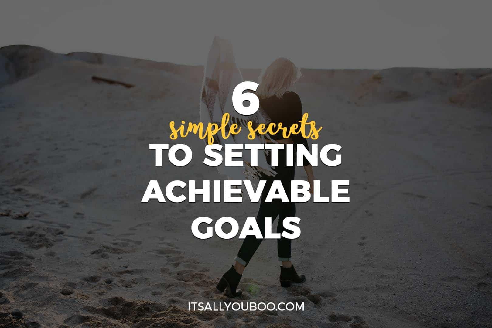 6 Simple Secrets to Setting Achievable Goal