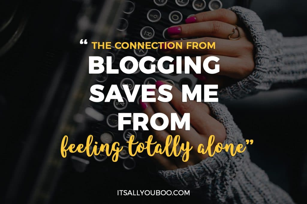 """""""The connection from blogging saves me from feeling totally alone"""""""